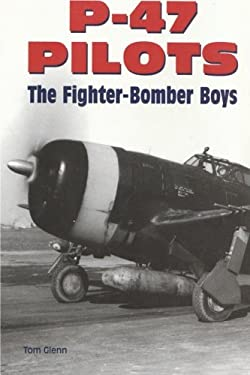 P-47 Pilots: The Fighter-Bomber Boys 9780760305485