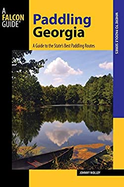 Paddling Georgia: A Guide to the State's Best Paddling Routes 9780762746385