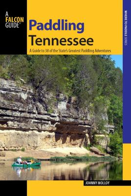 Paddling Tennessee: A Guide to 38 of the State's Greatest Paddling Adventures 9780762746392