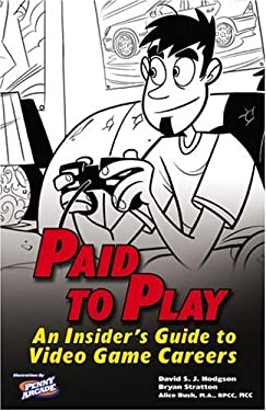 Paid to Play: An Insider's Guide to Video Game Careers 9780761552840