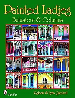 Painted Ladies: Balusters & Columns 9780764330452