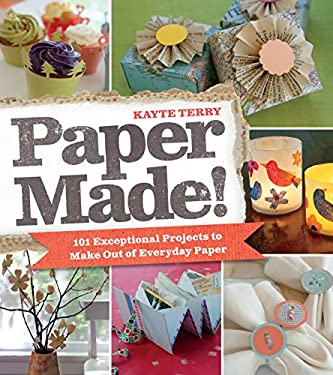 Paper Made!: 101 Exceptional Projects to Make Out of Everyday Paper 9780761159971