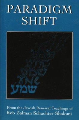 Paradigm Shift: From the Jewish Renewal Teachings of Reb Zalman Schachter-Shalomi 9780765761231