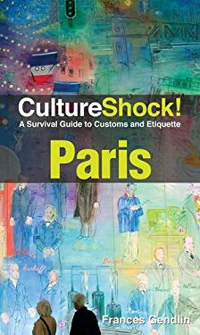 CultureShock! Paris: A Survival Guide to Customs and Etiquette 9780761458753