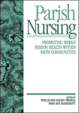 Parish Nursing: Promoting Whole Person Health Within Faith Communities 9780761911838