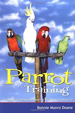 Parrot Training: A Guide to Taming and Gentling Your Avian Companion 9780764563270
