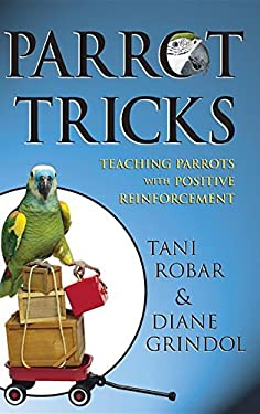 Parrot Tricks: Teaching Parrots with Positive Reinforcement 9780764584619