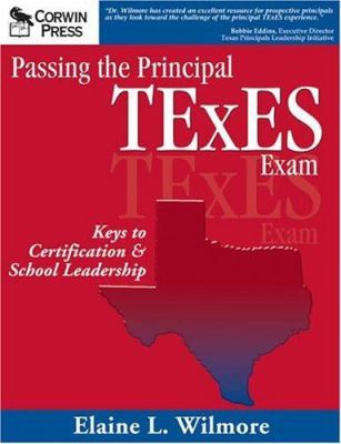 Passing the Principal Texes Exam: Keys to Certification & School Leadership 9780761939863