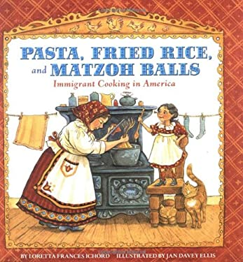 Pasta, Fried Rice, and Matzoh Balls: Immigrant Cooking in America 9780761329138