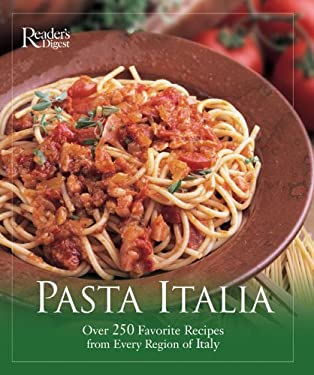 Pasta Italia: Over 250 Favorite Recipes from Every Region of Italy 9780762105861