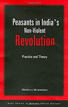 Peasants in India's Non-Violent Revolution: Practice and Theory