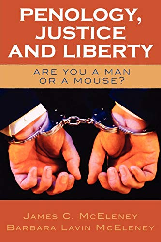 Penology, Justice and Liberty: Are You a Man or a Mouse? 9780761829874