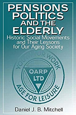 Pensions, Politics, and the Elderly: Historic Social Movements and Their Lessons for Our Aging Society 9780765605191