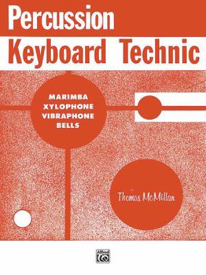 Percussion Keyboard Technic: Marimba, Xylophone, Vibraphone, Bells 9780769235172