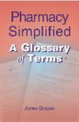Pharmacy Simplified: A Glossary of Terms 9780766828582