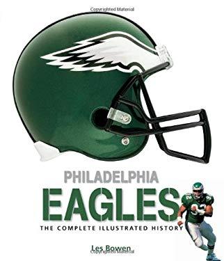 Philadelphia Eagles: The Complete Illustrated History 9780760340356