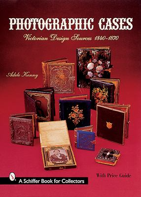 Photographic Cases: Victorian Design Sources 1840-1870 9780764312670