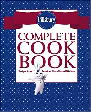 Pillsbury Complete Cookbook: Recipes from America's Most-Trusted Kitchen 9780764588655