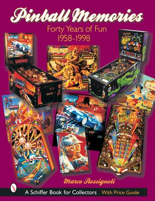 Pinball Memories: Forty Years of Fun, 1958-1998 9780764316876