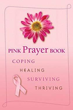 Pink Prayer Book: Coping, Healing, Surviving, Thriving 9780764817670