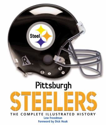 Pittsburgh Steelers: The Complete Illustrated History 9780760336458