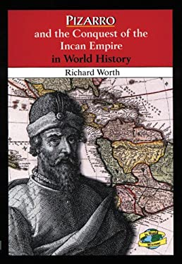 Pizarro and the Conquest of the Incan Empire in World History Richard Worth