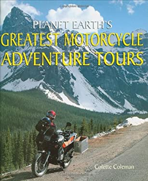Planet Earth's Greatest Motorcycle Adventure Tours 9780760335451