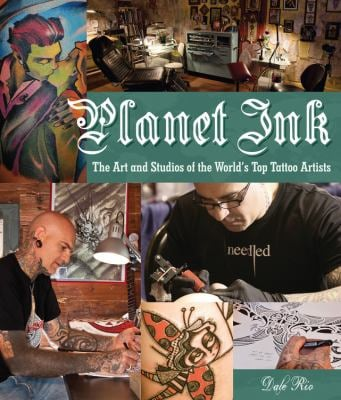 Planet Ink: The Art and Studios of the World's Top Tattoo Artists 9780760342299
