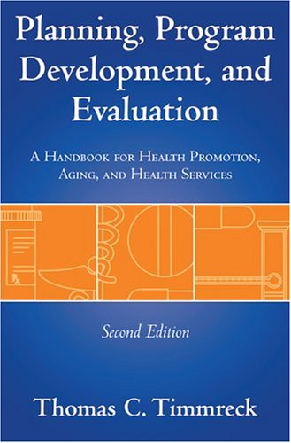 Planning, Program Development, and Evaluation: A Handbook for Health Promotion, Aging, and Health Services 9780763700621