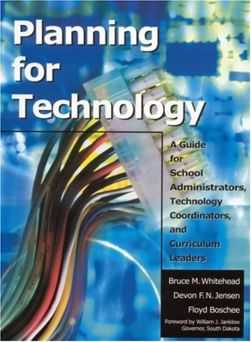 Planning for Technology: A Guide for School Administrators, Technology Coordinators, and Curriculum Leaders 9780761945963