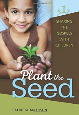 Plant the Seed: Sharing the Gospels with Children 9780764820090