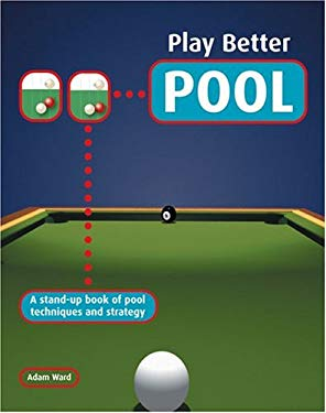 Play Better Pool: A Stand-Up Book of Pool Techniques and Strategies 9780764157806