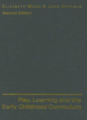 Play, Learning and the Early Childhood Curriculum 9780761941736