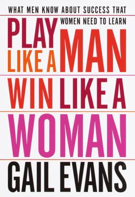 Play Like a Man, Win Like a Woman: What Men Know about Success That Women Need to Learn 9780767904629