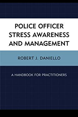 Police Officer Stress Awareness and Management: A Handbook for Practitioners 9780761855040