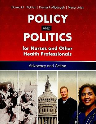 Policy and Politics for Nurses and Other Health Pofessionals: Advocacy and Action 9780763756598