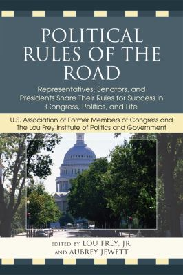 Political Rules of the Road: Representatives, Senators and Presidents Share Their Rules for Success in Congress, Politics and Life 9780761847731