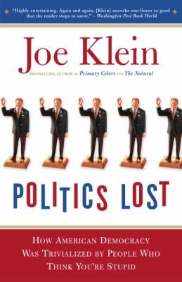 Politics Lost: From RFK to W: How Politicians Have Become Less Courageous and More Interested in Keeping Power Than in Doing What's R 9780767916011