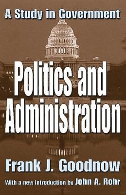 Politics and Administration: A Study in Government 9780765805126