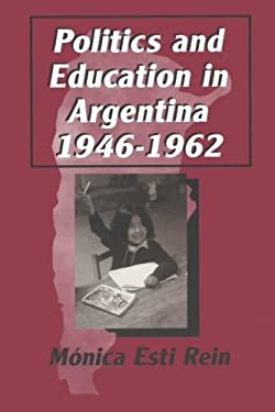Politics and Education in Argentina, 1946-1962 9780765602107