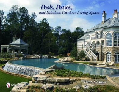 Pools, Patios, and Fabulous Outdoor Living Spaces 9780764319945