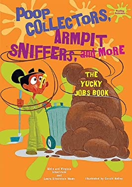 Poop Collectors, Armpit Sniffers, and More: The Yucky Jobs Book / 9780766033160