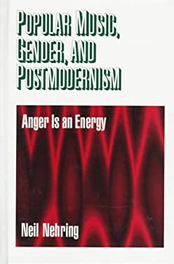 Popular Music, Gender and Postmodernism: Anger Is an Energy 9780761908357