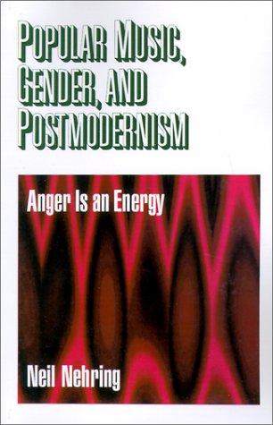 Popular Music, Gender and Postmodernism: Anger Is an Energy 9780761908364
