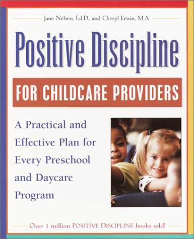 Positive Discipline for Childcare Providers: A Practical and Effective Plan for Every Preschool and Daycare Program 9780761535676
