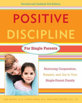 Positive Discipline for Single Parents: Nurturing Cooperation, Respect, and Joy in Your Single-Parent Family 9780761520115