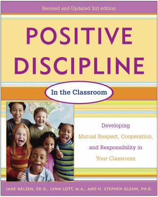 Positive Discipline in the Classroom, Revised 3rd Edition: Developing Mutual Respect, Cooperation, and Responsibility in Your Classroom 9780761524212