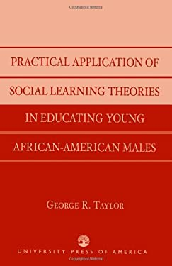 Practical Application of Social Learning Theories in Educating Young African-American Males 9780761826071
