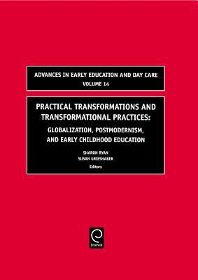 Practical Transformations and Transformational Practices: Globalization, Postmodernism, and Early Childhood Education 9780762312382