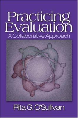 Practicing Evaluation: A Collaborative Approach 9780761925460
